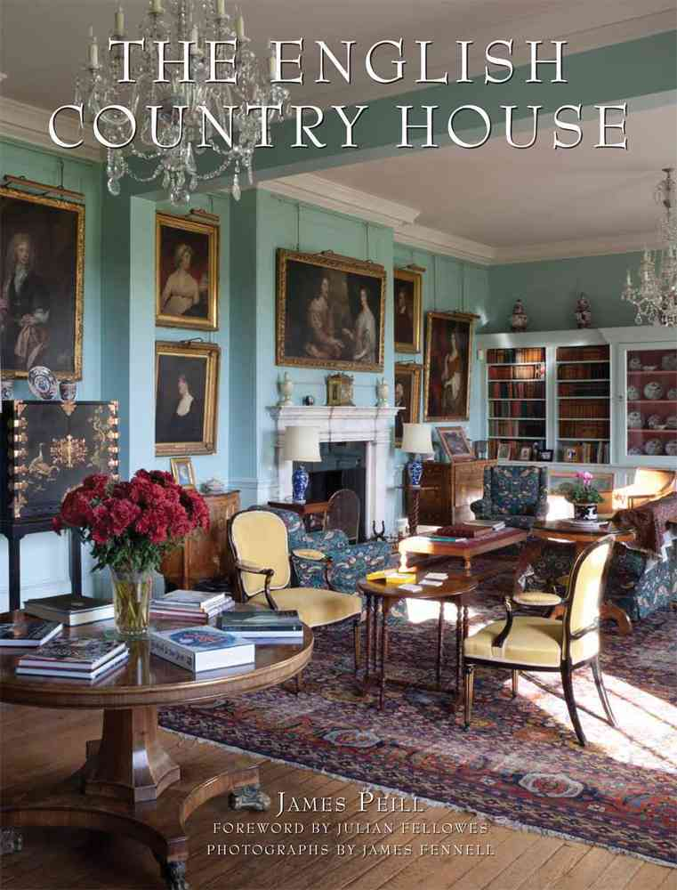 The English Country House By Peill , James/ Fennell, James (PHT)/ Fellowes, Julian (FRW)
